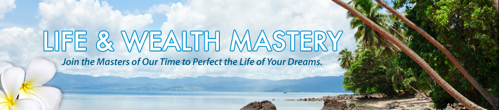 Life and Wealth Mastery | Join the Masters of Our Time to Perfect the Life of Your Dreams