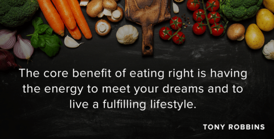 The core benefit of eating right is having the energy to meet your dreams and to live a fulfilling lifestyle.